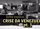 Folha Explica os últimos capítulos da crise política na Venezuela