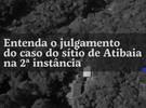 Lula: Entenda o julgamento do caso do sítio de Atibaia na 2ª instância
